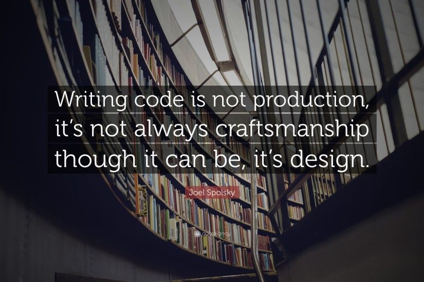 "Programming Quotes: ""Writing code is not production, it's not always  craftsmanship though it"
