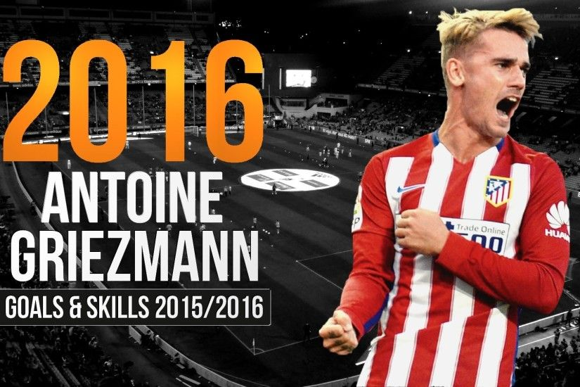 Antoine Griezmann ○ 2015/2016 ○ Amazing Goals & Skills ○ Atletico Madrid -  YouTube