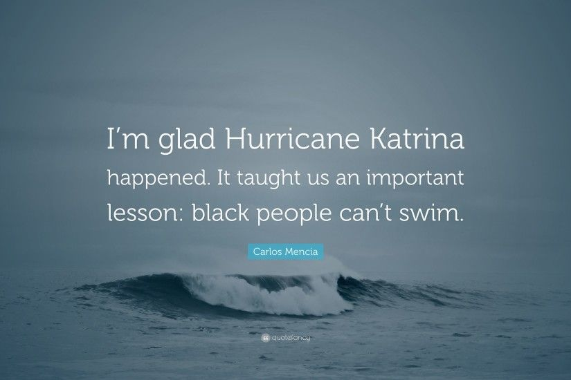 "Carlos Mencia Quote: ""I'm glad Hurricane Katrina happened. It taught us"