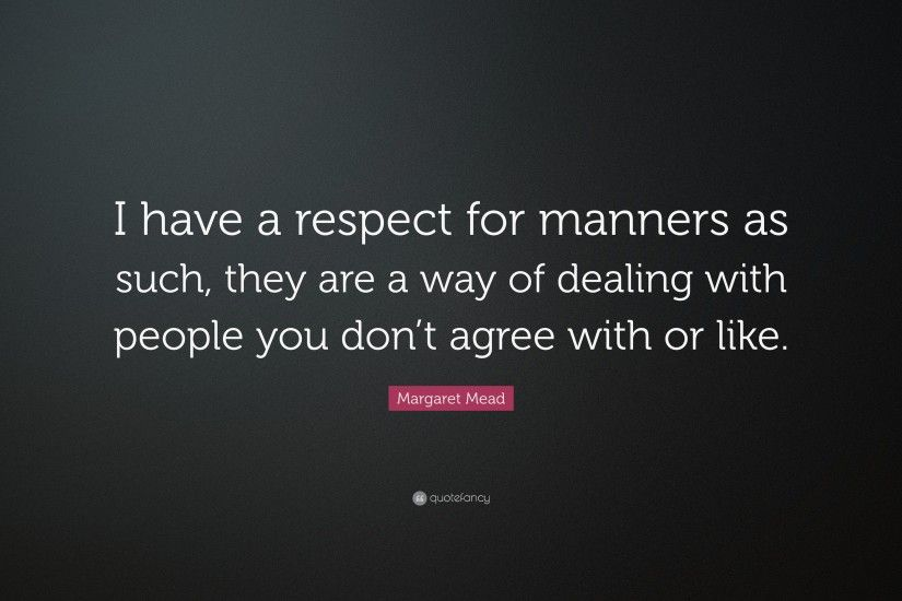 "Respect Quotes: ""I have a respect for manners as such, they are a"