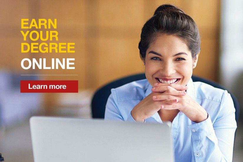 EARN YOUR DEGREE ONLINE - Learn More