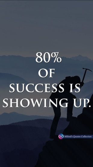 80% of #success is #showing #up #MilindsQuotesCollection #Quotes #Wallpaper