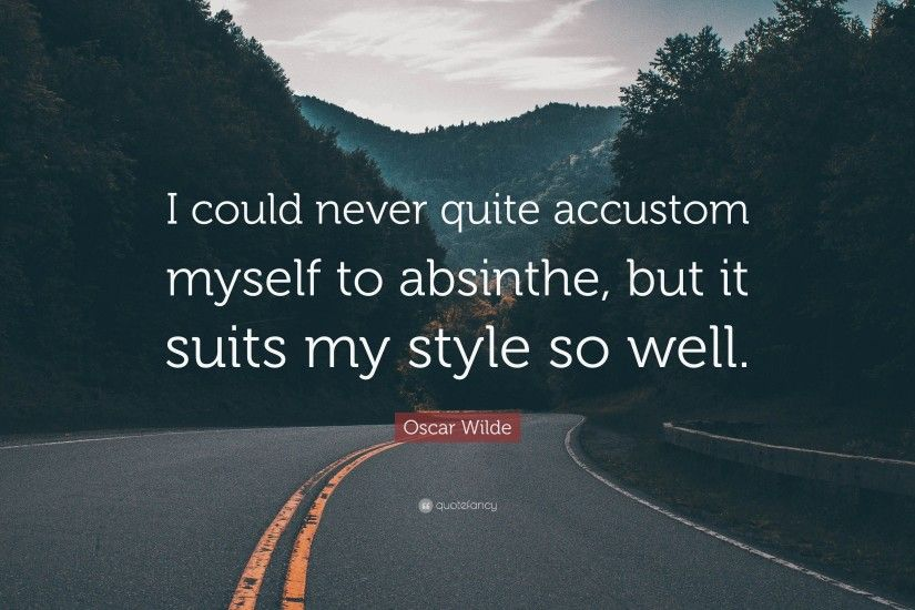 "Oscar Wilde Quote: ""I could never quite accustom myself to absinthe, but it"