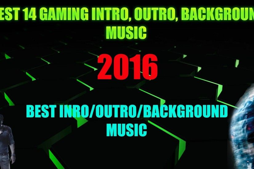 BEST GAMING INTRO/OUTRO/BACKGROUND MUSIC EVER!! August 2016[LINK BELOW] [NO  COPYRIGHTED]