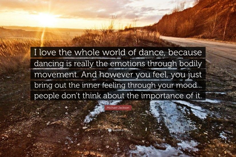 "Michael Jackson Quote: ""I love the whole world of dance, because dancing is"