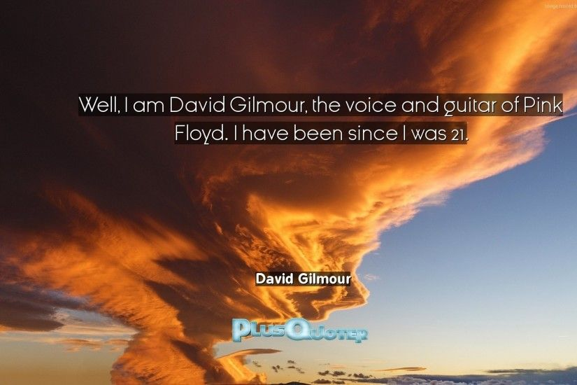"Download Wallpaper with inspirational Quotes- ""Well, I am David Gilmour,  the voice"
