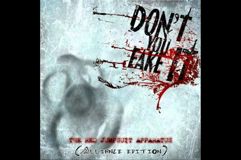 The Red Jumpsuit Apparatus - Don't You Fake It (Alliance Edition .