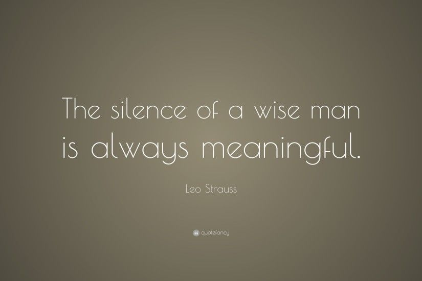 "Leo Strauss Quote: ""The silence of a wise man is always meaningful."""