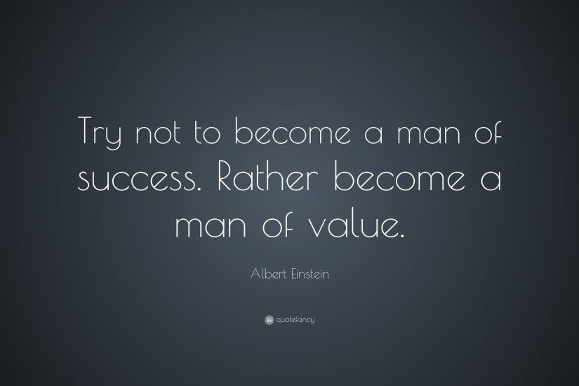 "Success Quotes: ""Try not to become a man of success. Rather become a"