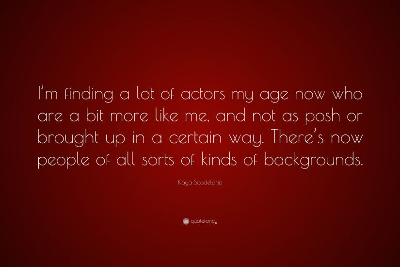 "Kaya Scodelario Quote: ""I'm finding a lot of actors my age now"
