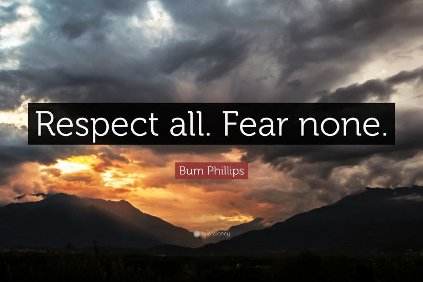 "Bum Phillips Quote: ""Respect all. Fear none."""