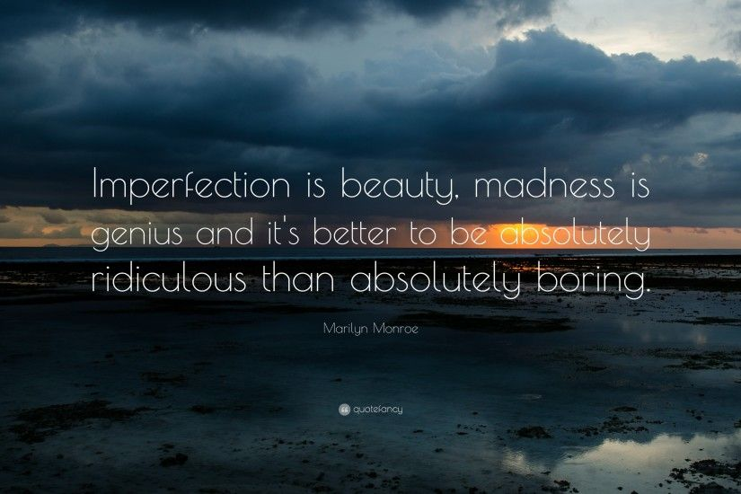"Beauty Quotes: ""Imperfection is beauty, madness is genius and it's better  to be"
