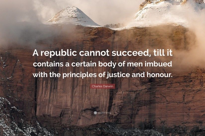 "Charles Darwin Quote: ""A republic cannot succeed, till it contains a  certain body"