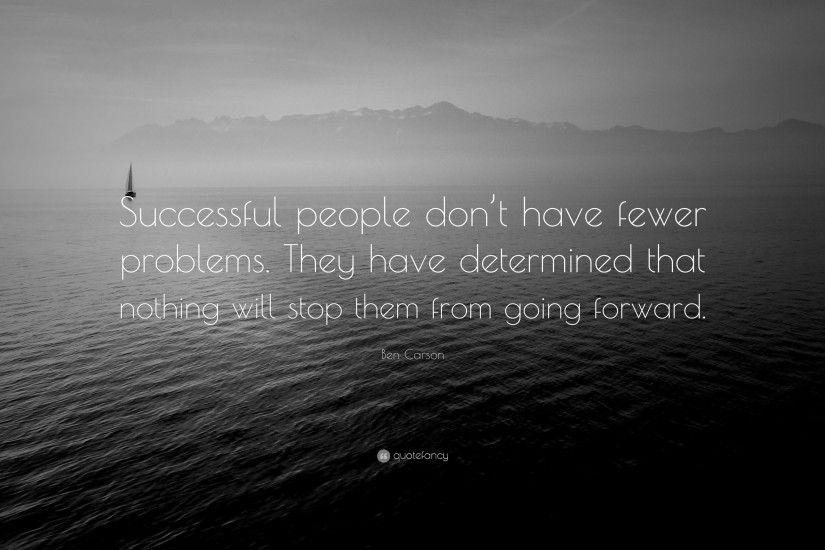"Success Quotes: ""Successful people don't have fewer problems. They have  determined"