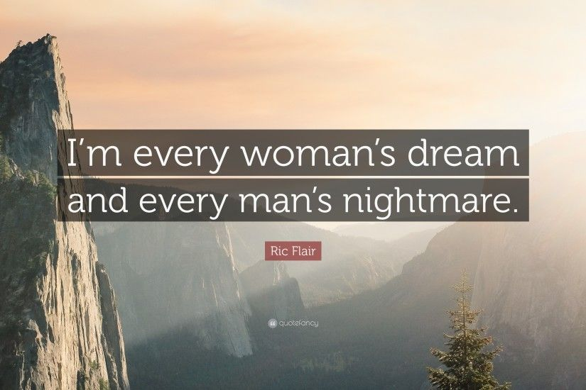 "Ric Flair Quote: ""I'm every woman's dream and every man's nightmare."