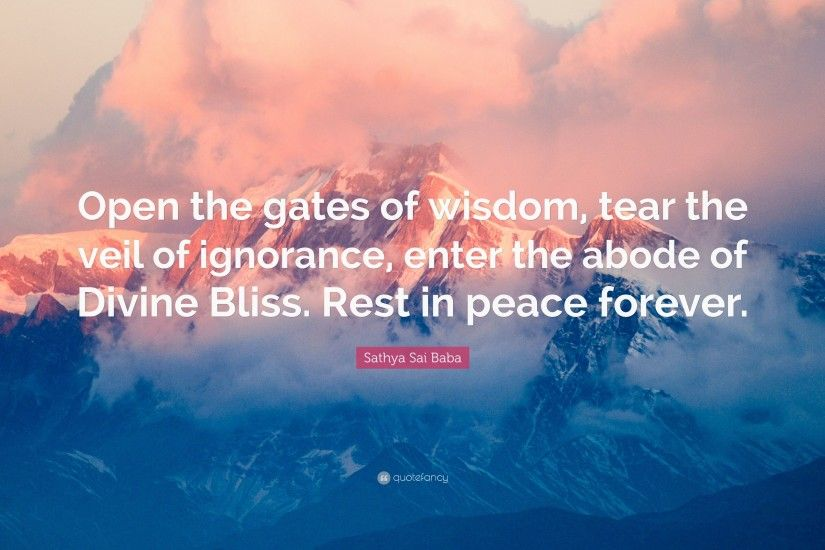 "Sathya Sai Baba Quote: ""Open the gates of wisdom, tear the veil of"