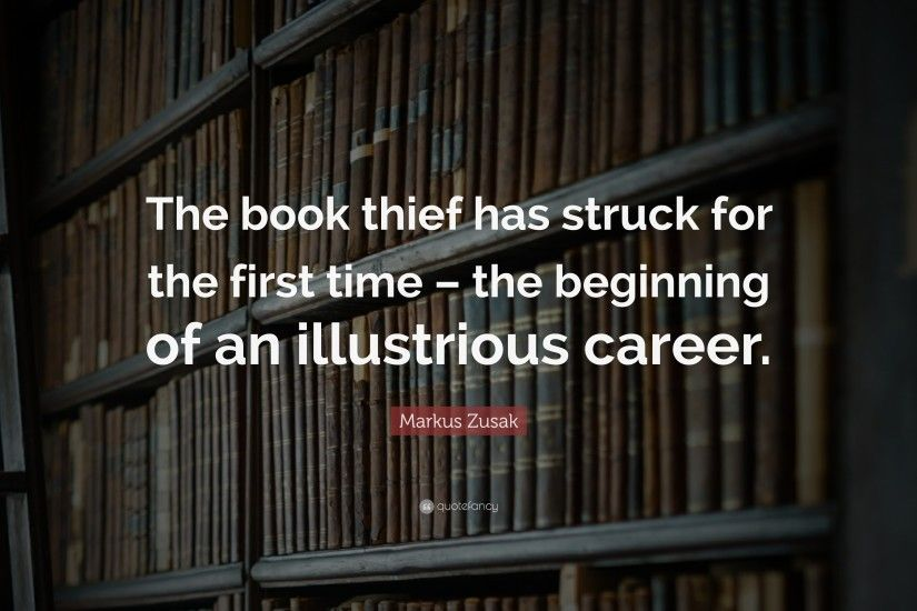 "Markus Zusak Quote: ""The book thief has struck for the first time – the"