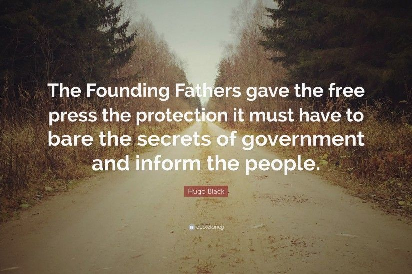 "Hugo Black Quote: ""The Founding Fathers gave the free press the protection  it must"