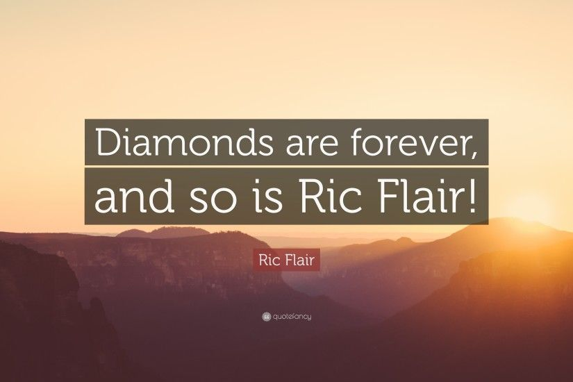 "Ric Flair Quote: ""Diamonds are forever, and so is Ric Flair!"""