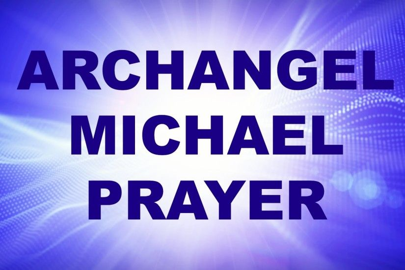 Archangel Michael Prayer for Cleansing, Protection and Shielding - Archangel  Michael Blessing - YouTube