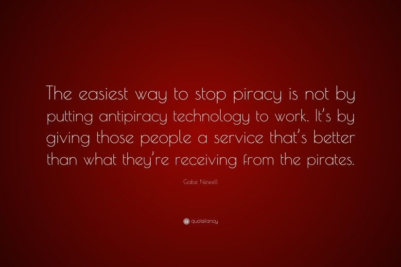 "Gabe Newell Quote: ""The easiest way to stop piracy is not by putting  antipiracy"