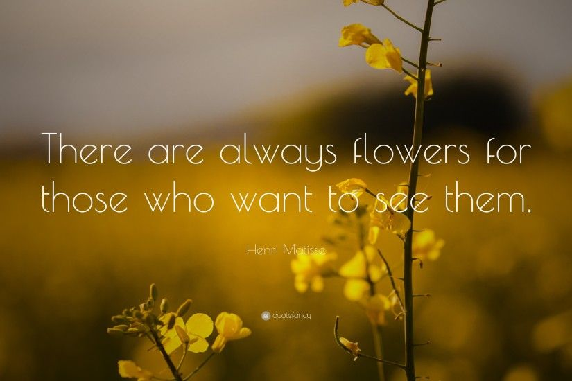 "Positive Quotes: ""There are always flowers for those who want to see them."