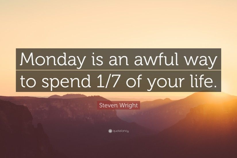 "Funny Quotes: ""Monday is an awful way to spend 1/7 of your"