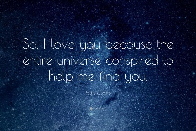 "Love Quotes: ""So, I love you because the entire universe conspired to help"