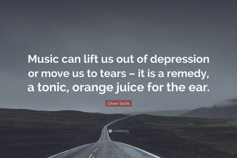 "Oliver Sacks Quote: ""Music can lift us out of depression or move us to"