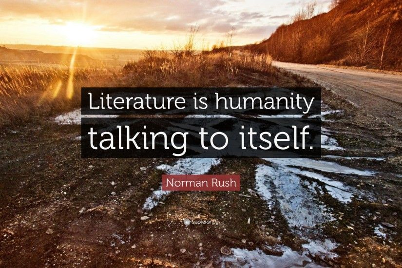 "Norman Rush Quote: ""Literature is humanity talking to itself."""