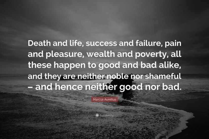 "Marcus Aurelius Quote: ""Death and life, success and failure, pain and  pleasure"