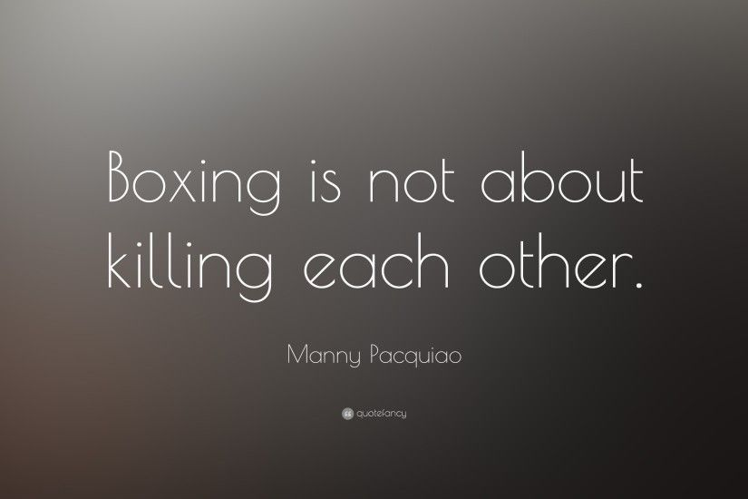 "Manny Pacquiao Quote: ""Boxing is not about killing each other."""