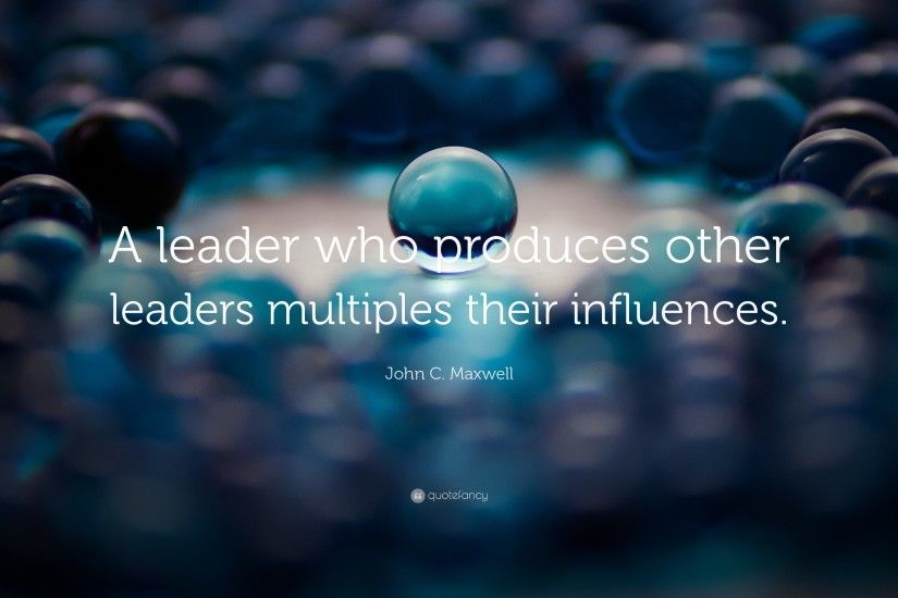 "Leadership Quotes: ""A leader who produces other leaders multiples their  influences."" —"