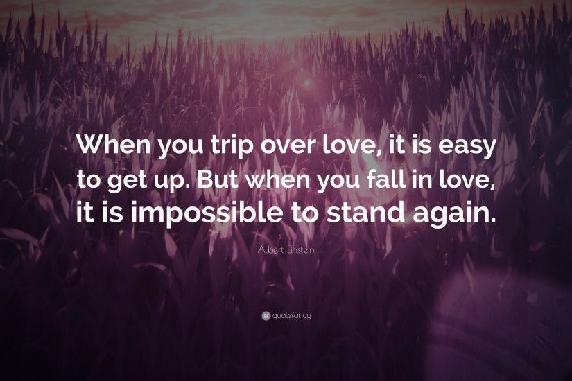 "Love Quotes: ""When you trip over love, it is easy to get up"