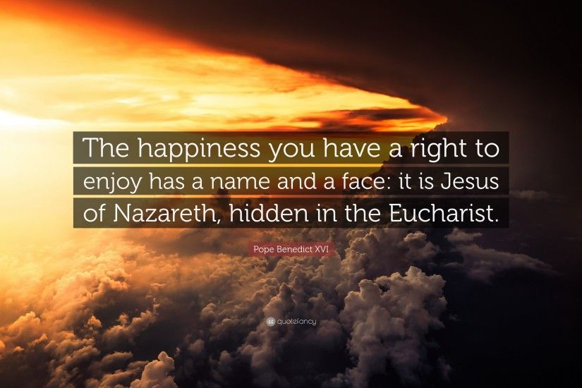 "Pope Benedict XVI Quote: ""The happiness you have a right to enjoy has a"