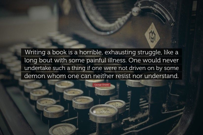 "Quotes About Writing: ""Writing a book is a horrible, exhausting struggle,  like"