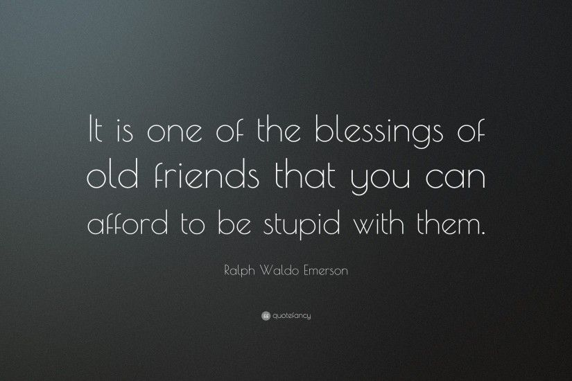 "Ralph Waldo Emerson Quote: ""It is one of the blessings of old friends that"