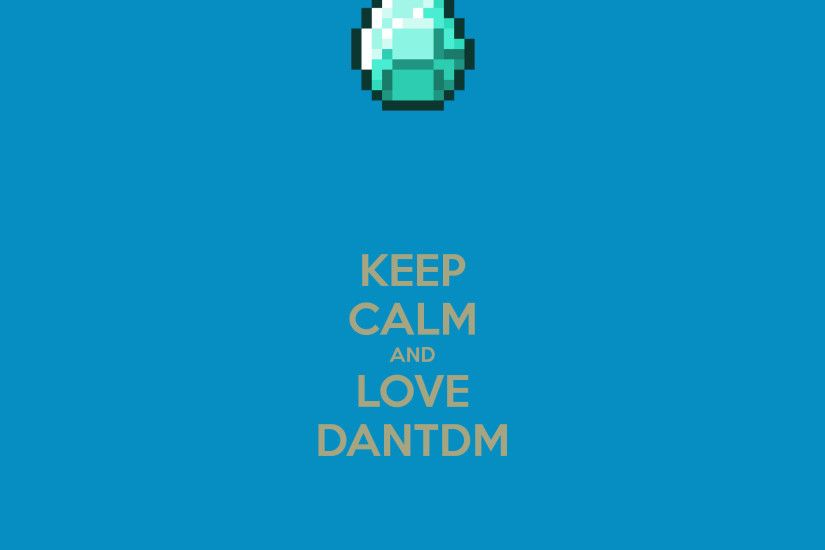 KEEP CALM AND LOVE DANTDM Poster | fjfjfjjfjfjjfjjf | Keep .