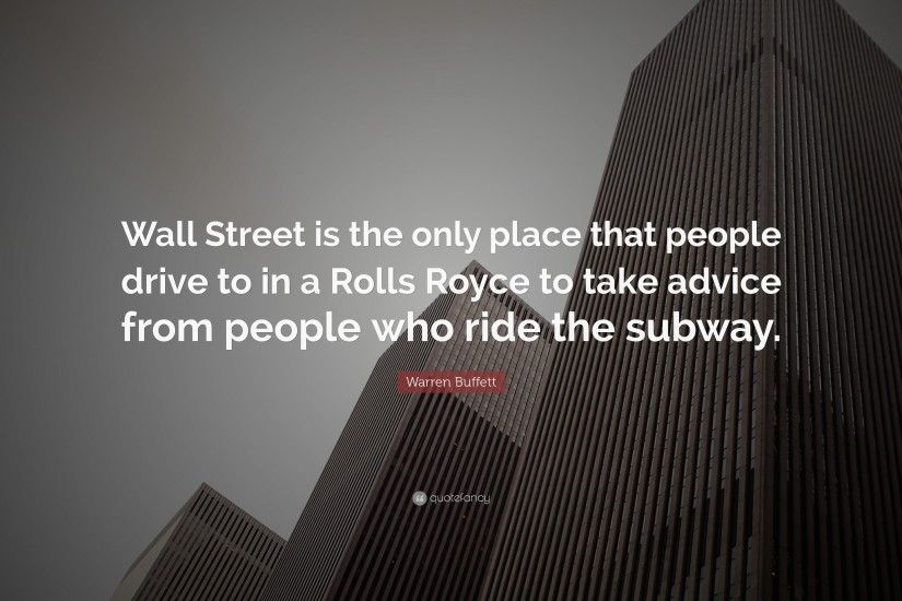 "Warren Buffett Quote: ""Wall Street is the only place that people drive to in"