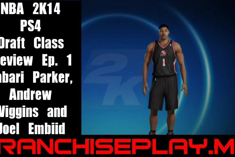 NBA 2K14 Draft Class Preview - Ep. 1 - Jabari Parker, Andrew Wiggins & Joel  Embiid - YouTube