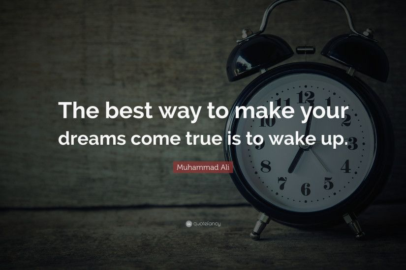 "Muhammad Ali Quote: ""The best way to make your dreams come true is to"