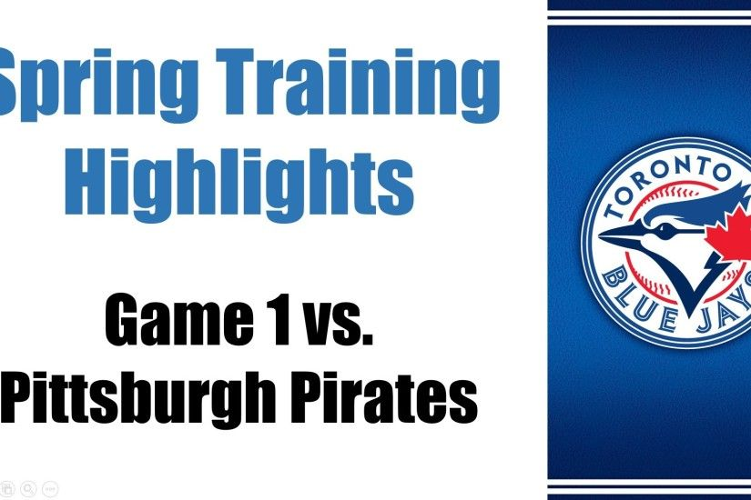 Game 1 2015 Spring Training Highlights - Pittsburgh Pirates @ Toronto Blue  Jays - YouTube