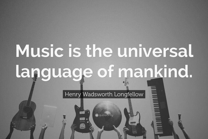 "Henry Wadsworth Longfellow Quote: ""Music is the universal language of  mankind."""