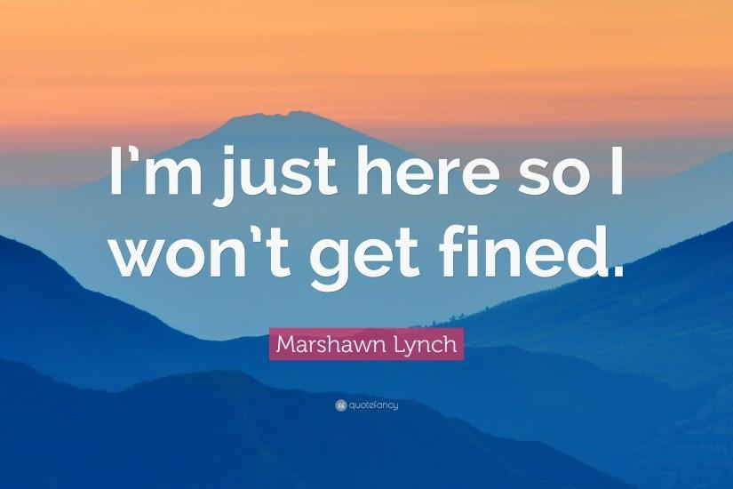"Marshawn Lynch Quote: ""I'm just here so I won't get"