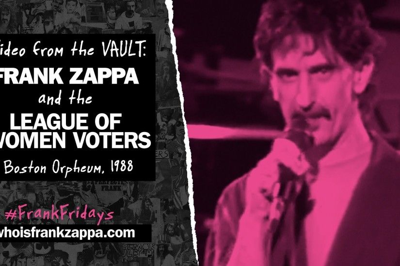 FROM THE VAULT: Frank Zappa and the League of Women Voters | Boston Orpheum  Theater, 1988 - YouTube