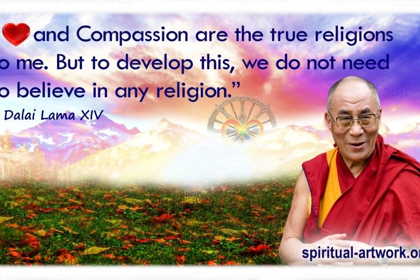 Dalai- Lama- Love and Compassion are the true religions to me