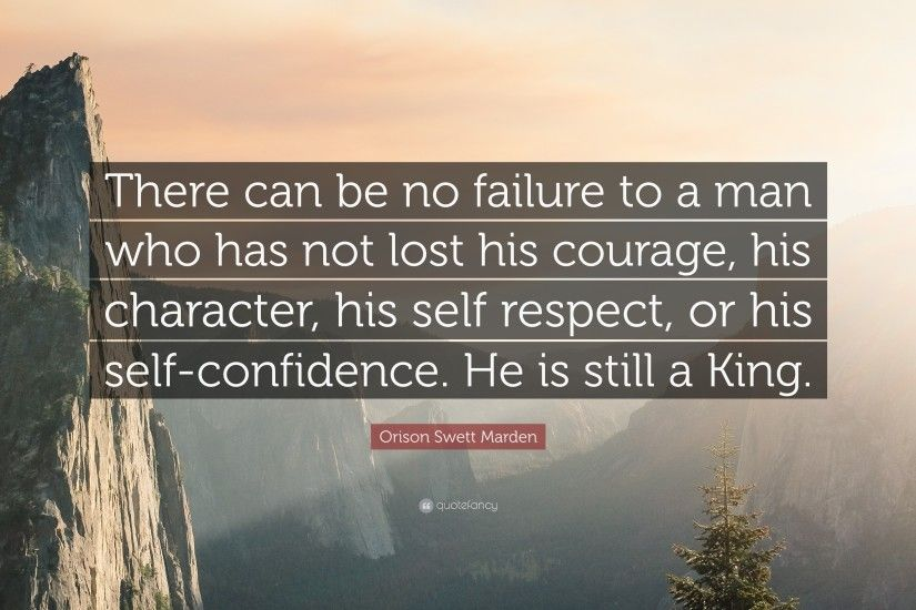 "Respect Quotes: ""There can be no failure to a man who has not lost"