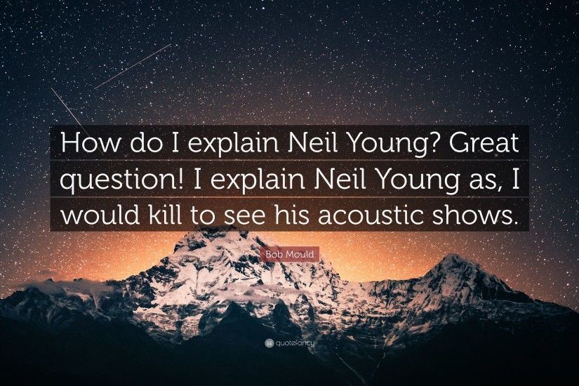 "Bob Mould Quote: ""How do I explain Neil Young? Great question! I"