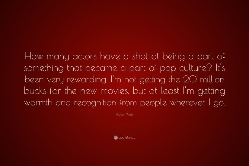 "Adam West Quote: ""How many actors have a shot at being a part of"