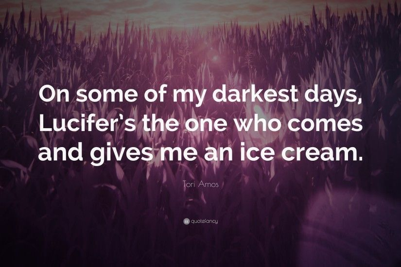 "Tori Amos Quote: ""On some of my darkest days, Lucifer's the one who"